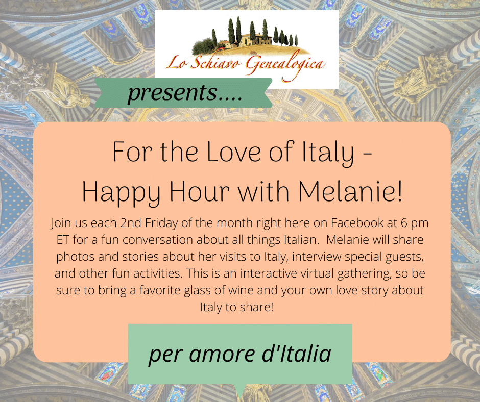Join Melanie of Lo Schiavo Genealogica for a new virtual happy hour to talk about all things Italian!